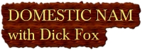 Domestic Nam with Dick Fox